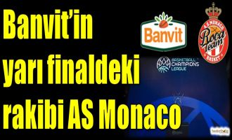 Banvit'in yar finaldeki rakibi AS Monaco